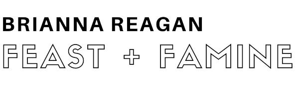 Brianna Reagan FEAST + FAMINE The Bear Gallery